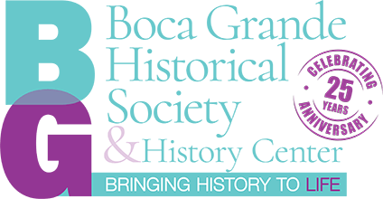 Boca Grande Historical Society & History Center logo- Bringing History to Life - Celebrating 25 Year Anniversary