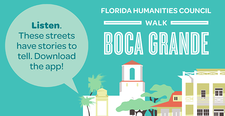 Walk Boca Grande - Listen. These streets have stories to tell. Download the app!
