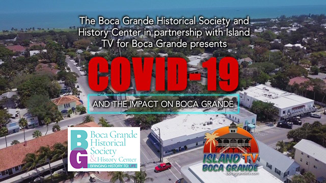 The Boca Grande Historical Society and History Center in partnership with Island TV for Boca Grande presents COVID-19 and the Impact on Boca Grande