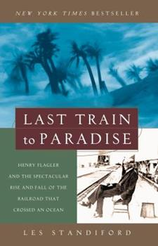 Book cover of New York Times Bestseller, Last Train to Paradise by Les Standiford
