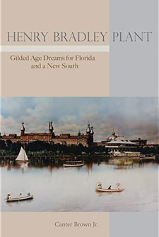 Henry Bradley Plant - Gilded Age Dreams for Florida and a New South by Canter Brown Jr. book cover showing river with hotel